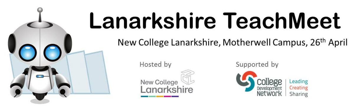Lanarkshire TeachMeet, 26th April, New College Lanarkshire, Motherwell College