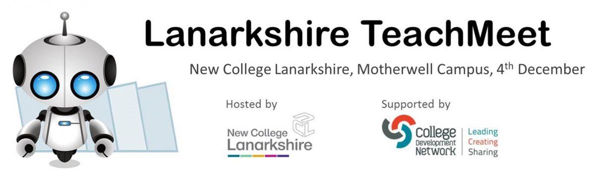 Lanarkshire TeachMeet, 4th Dec. Motherwell Campus, New College Lanarkshire